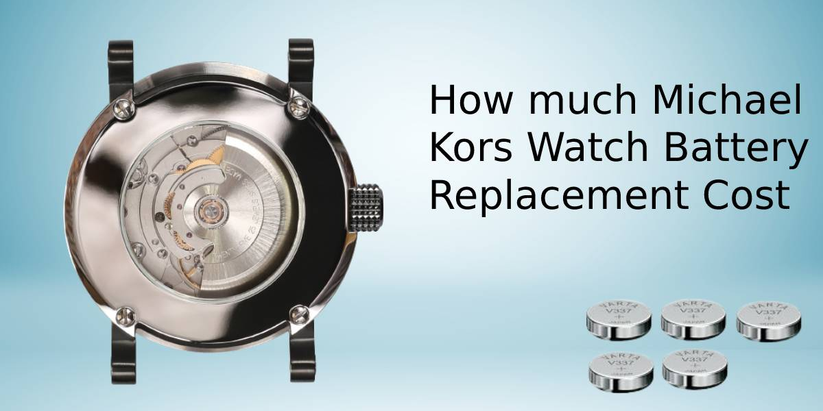 Michael Kors Watch Battery Replacement Cost